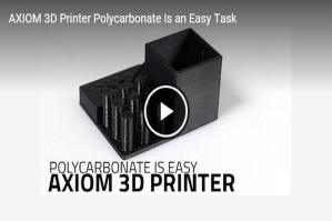 AXIOM 3D Printing with Polycarbonate Thumbnail 2