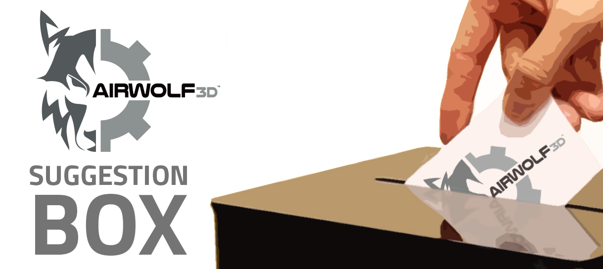 Thank you for contributing to our suggestion box   Airwolf 3D