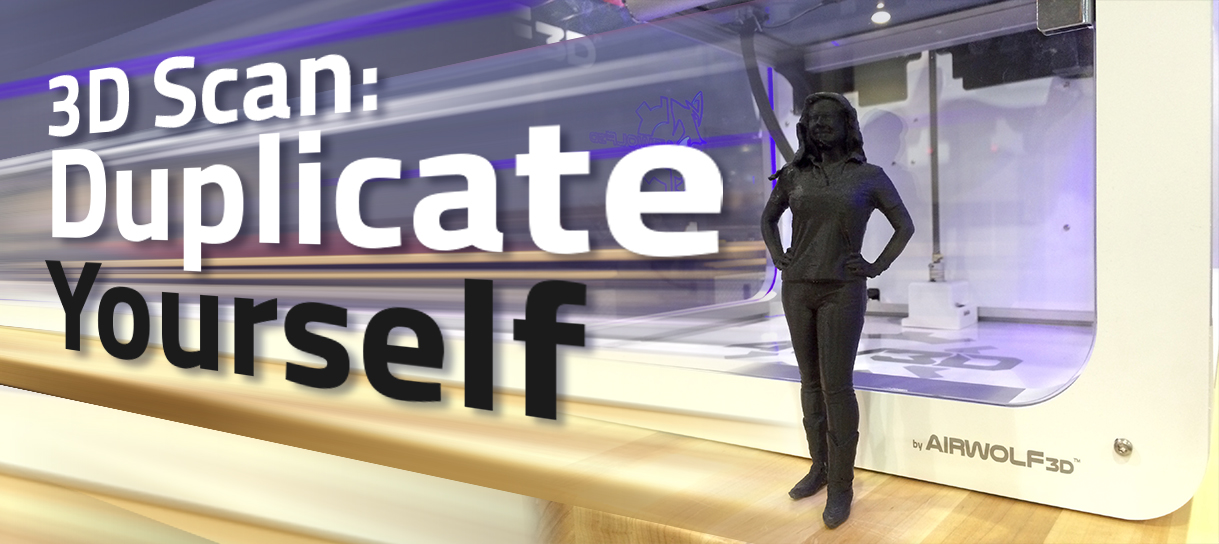 3D Scan Duplicate Yourself